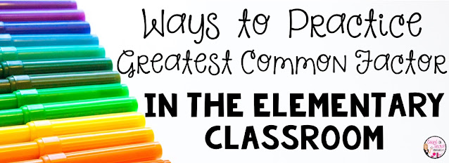 Ways to Practice Greatest Common Factor Free activities and anchor chart for Fourth Grade Math Students